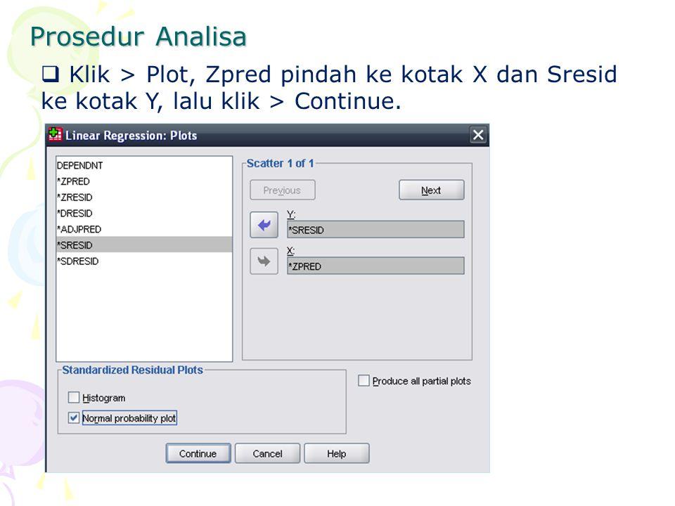 Prosedur Analisa  Klik > Plot, Zpred pindah ke kotak X dan Sresid ke kotak Y, lalu klik > Continue.