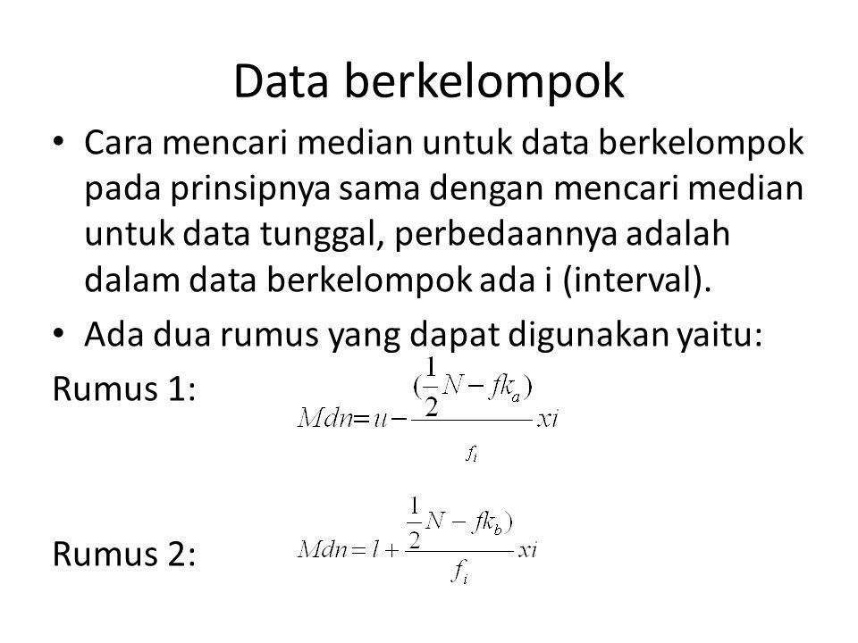 Data berkelompok Cara mencari median untuk data berkelompok pada prinsipnya sama dengan mencari median untuk data tunggal, perbedaannya adalah dalam data berkelompok ada i (interval).