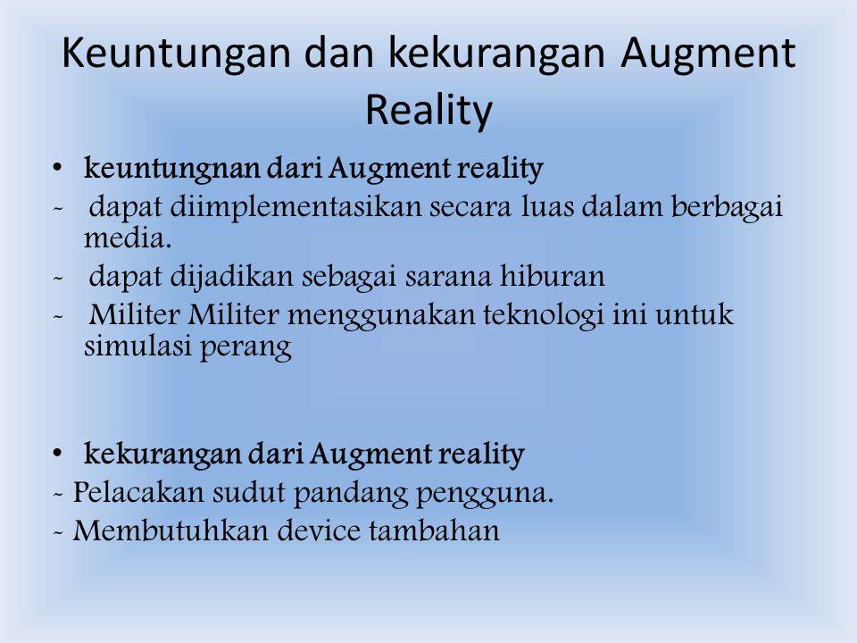Keuntungan dan kekurangan Augment Reality keuntungnan dari Augment reality - dapat diimplementasikan secara luas dalam berbagai media.
