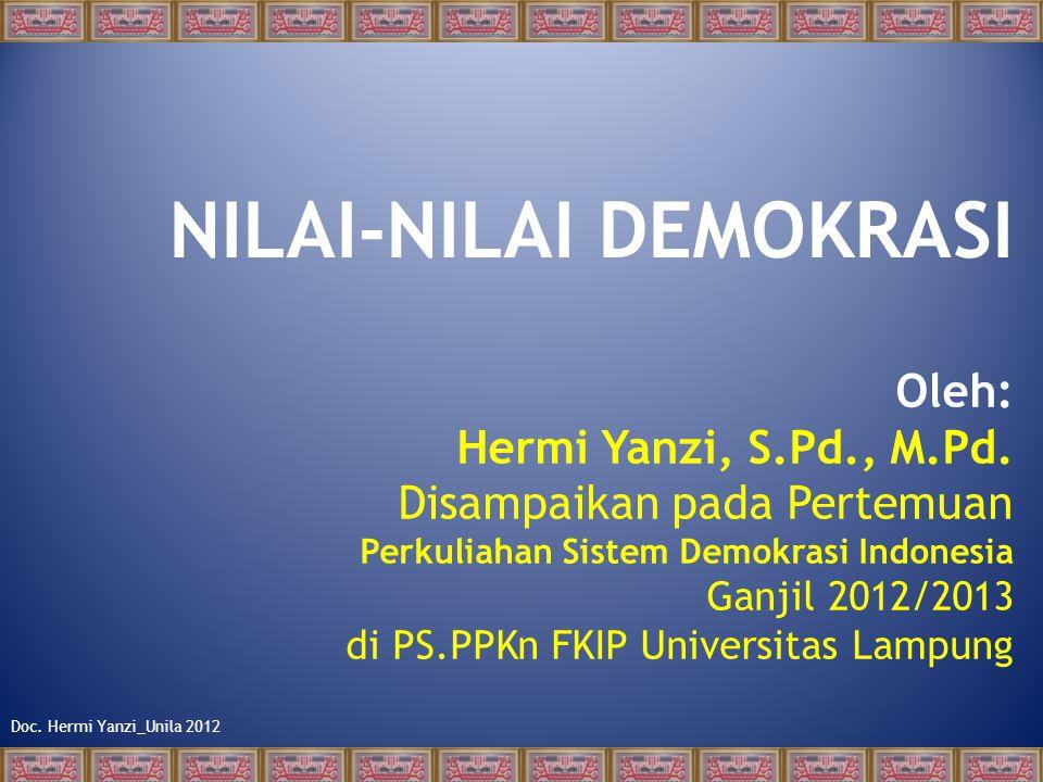 Doc. Hermi Yanzi_Unila 2012 NILAI-NILAI DEMOKRASI Oleh: Hermi Yanzi, S.Pd., M.Pd.