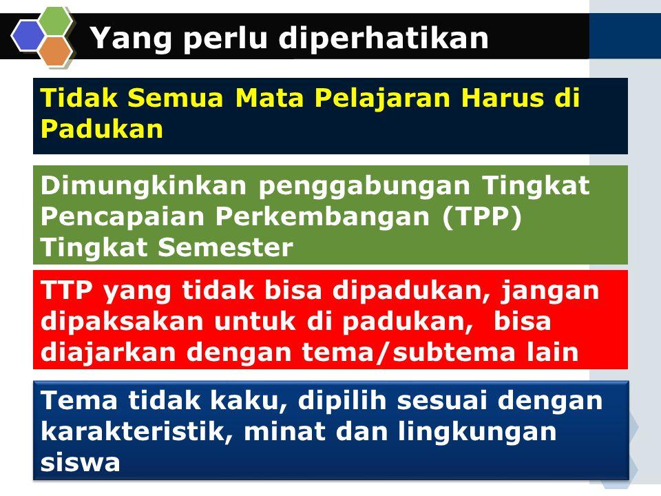 Yang perlu diperhatikan Tidak Semua Mata Pelajaran Harus di Padukan Dimungkinkan penggabungan Tingkat Pencapaian Perkembangan (TPP) Tingkat Semester T
