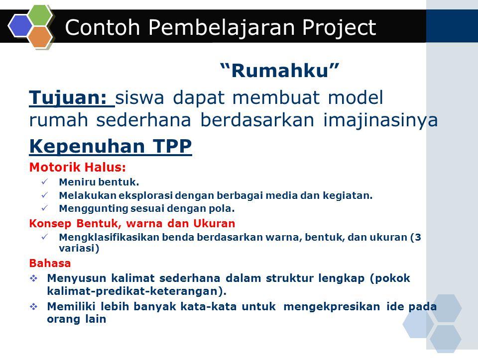 """Contoh Pembelajaran Project """"Rumahku"""" Tujuan: siswa dapat membuat model rumah sederhana berdasarkan imajinasinya Kepenuhan TPP Motorik Halus: Meniru b"""