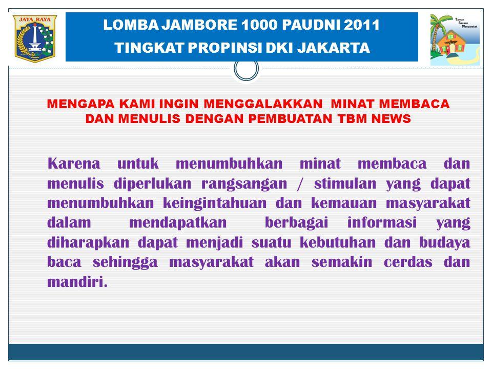 LOMBA JAMBORE 1000 PAUDNI 2011 TINGKAT PROPINSI DKI JAKARTA Karena untuk menumbuhkan minat membaca dan menulis diperlukan rangsangan / stimulan yang d