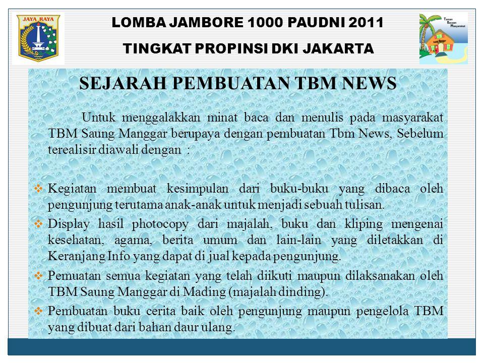 LOMBA JAMBORE 1000 PAUDNI 2011 TINGKAT PROPINSI DKI JAKARTA SEJARAH PEMBUATAN TBM NEWS Untuk menggalakkan minat baca dan menulis pada masyarakat TBM S