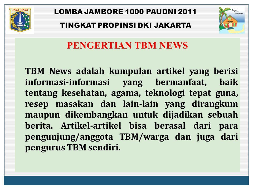 LOMBA JAMBORE 1000 PAUDNI 2011 TINGKAT PROPINSI DKI JAKARTA PENGERTIAN TBM NEWS TBM News adalah kumpulan artikel yang berisi informasi-informasi yang