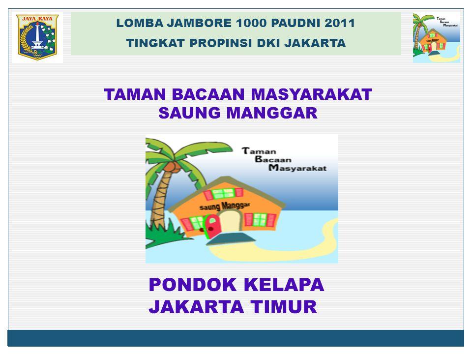 LOMBA JAMBORE 1000 PAUDNI 2011 TINGKAT PROPINSI DKI JAKARTA TAMAN BACAAN MASYARAKAT SAUNG MANGGAR PONDOK KELAPA JAKARTA TIMUR