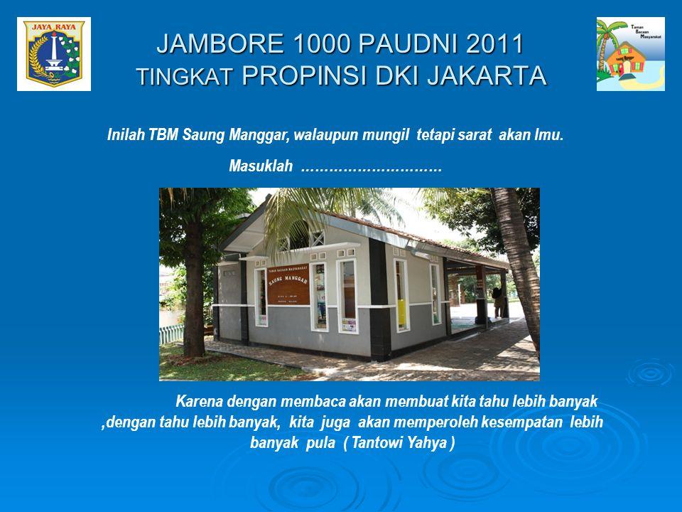 JAMBORE 1000 PAUDNI 2011 TINGKAT PROPINSI DKI JAKARTA Karena dengan membaca akan membuat kita tahu lebih banyak,dengan tahu lebih banyak, kita juga ak