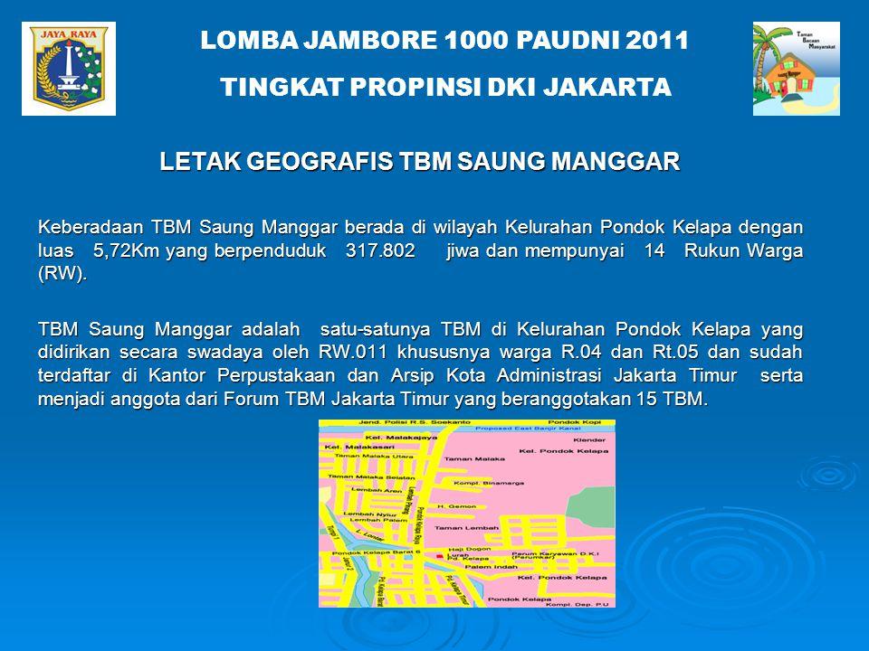 LOMBA JAMBORE 1000 PAUDNI 2011 TINGKAT PROPINSI DKI JAKARTA LETAK GEOGRAFIS TBM SAUNG MANGGAR Keberadaan TBM Saung Manggar berada di wilayah Kelurahan