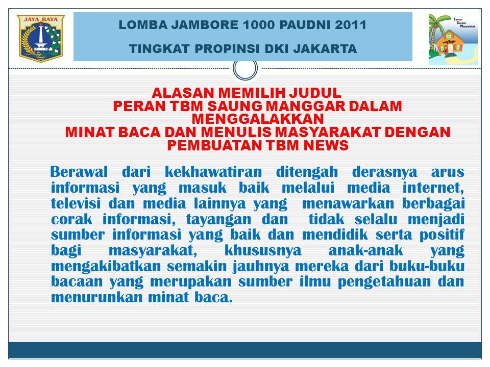 LOMBA JAMBORE 1000 PAUDNI 2011 TINGKAT PROPINSI DKI JAKARTA ALASAN MEMILIH JUDUL PERAN TBM SAUNG MANGGAR DALAM MENGGALAKKAN MINAT BACA DAN MENULIS MAS
