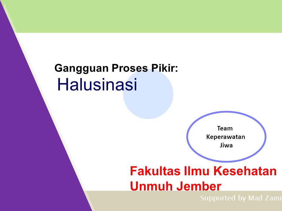 Fakultas Ilmu Kesehatan Unmuh Jember Halusinasi Gangguan Proses Pikir: Team Keperawatan Jiwa Supported by Mad Zaini