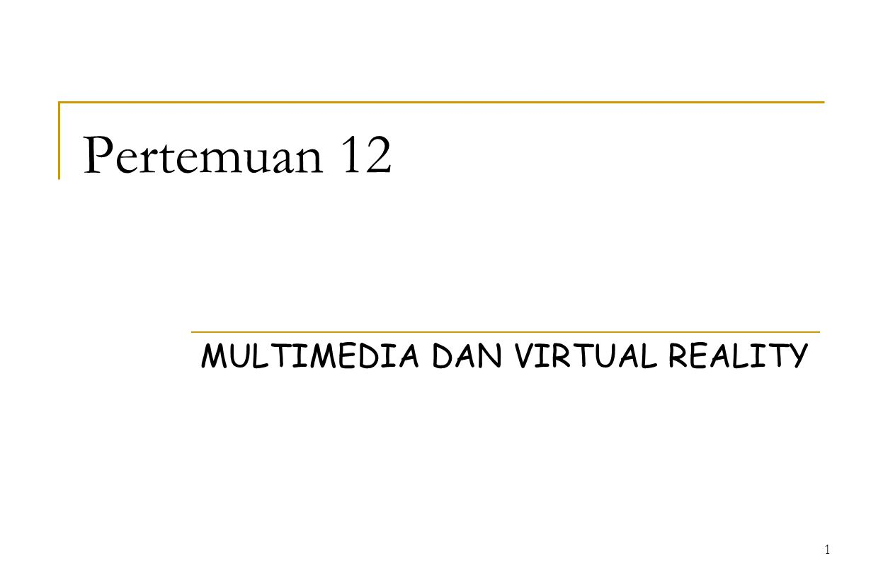 1 Pertemuan 12 MULTIMEDIA DAN VIRTUAL REALITY