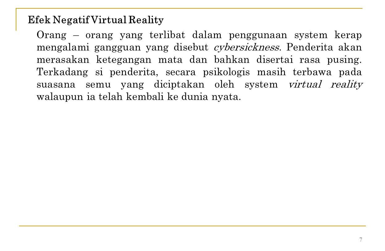 7 Efek Negatif Virtual Reality Orang – orang yang terlibat dalam penggunaan system kerap mengalami gangguan yang disebut cybersickness.