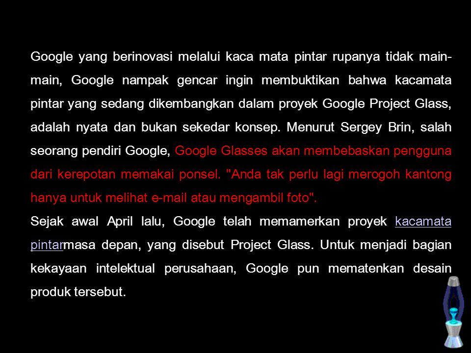 Google yang berinovasi melalui kaca mata pintar rupanya tidak main- main, Google nampak gencar ingin membuktikan bahwa kacamata pintar yang sedang dik