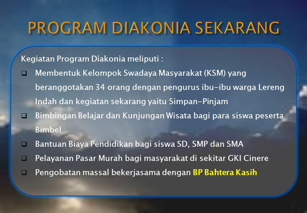 Kegiatan Program Diakonia meliputi :  Membentuk Kelompok Swadaya Masyarakat (KSM) yang beranggotakan 34 orang dengan pengurus ibu-ibu warga Lereng In