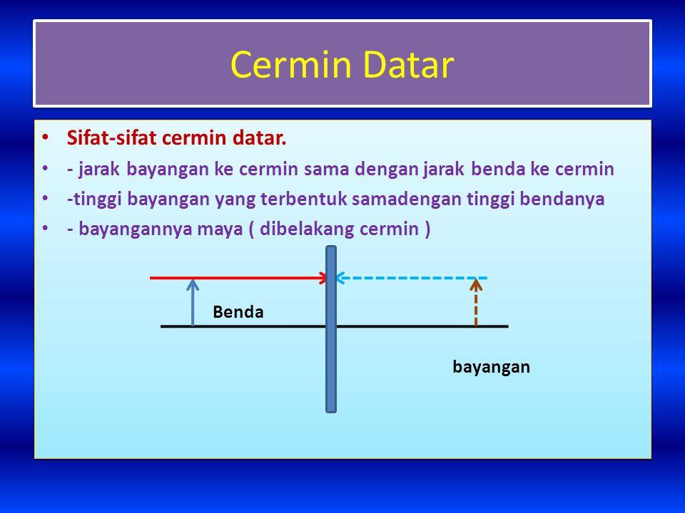 Perhitungan pada lensa Jarak benda dan jarak bayangan 1/f = (n 2 /n 1 – 1)(1/R 1 + 1/R 2 ) dan 1/f = 1/s + 1/s' Dengan : f = jarak focus lensa n 2 = indeks bias lensa n 1 =Indeks bias medium R 1 = Jari-jari kelengkungan permukaan lensa 1 R 2 = jari-jari kelengkungan permukaan lensa 2 s = jarak benda ke lensa s' = jarak bayangan ke lensa Ketentuan ; R didepan lensa bernilai negative, Dibelakang lensa bernilai positif