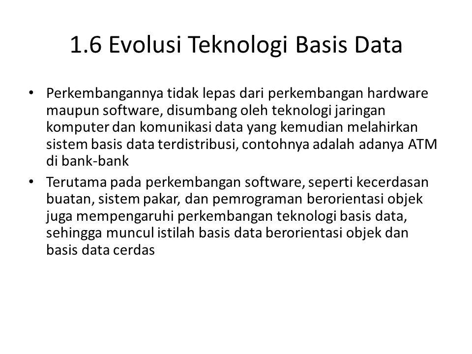 1.6 Evolusi Teknologi Basis Data Perkembangannya tidak lepas dari perkembangan hardware maupun software, disumbang oleh teknologi jaringan komputer da