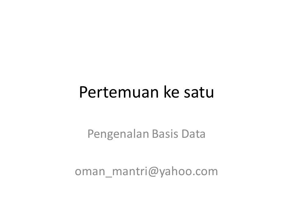 Pertemuan ke satu Pengenalan Basis Data oman_mantri@yahoo.com
