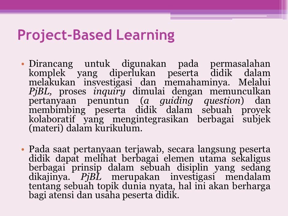 Project-Based Learning Dirancang untuk digunakan pada permasalahan komplek yang diperlukan peserta didik dalam melakukan insvestigasi dan memahaminya.