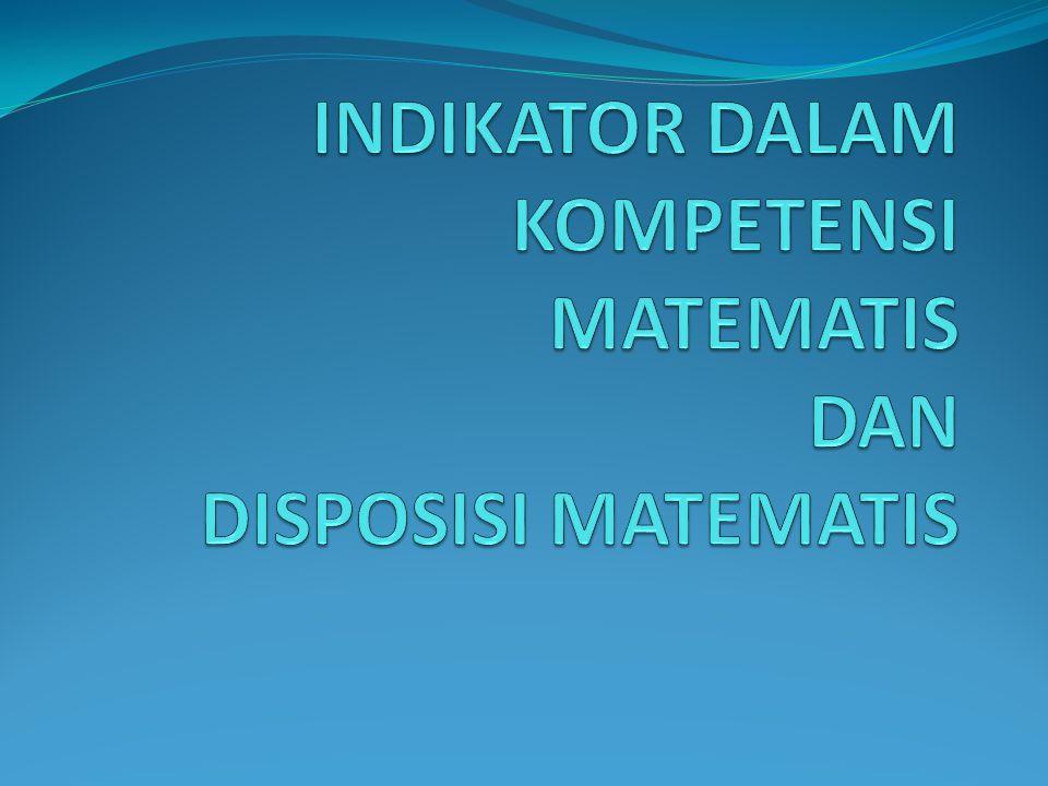 Beberapa kompetensi utama sebagai indikator dalam berpikir matematis diantaranya: Procedural knowledge atau keterampilan procedural Conceptual understanding atau pemahaman konsep Reasoning atau penalaran Koneksi matematis Komunikasi matematis Problem solving