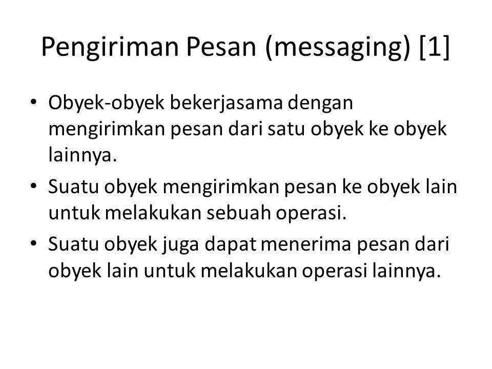 Pengiriman Pesan (messaging) [1] Obyek-obyek bekerjasama dengan mengirimkan pesan dari satu obyek ke obyek lainnya. Suatu obyek mengirimkan pesan ke o