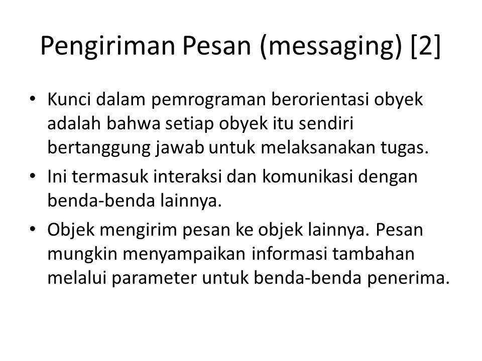 Pengiriman Pesan (messaging) [2] Kunci dalam pemrograman berorientasi obyek adalah bahwa setiap obyek itu sendiri bertanggung jawab untuk melaksanakan tugas.