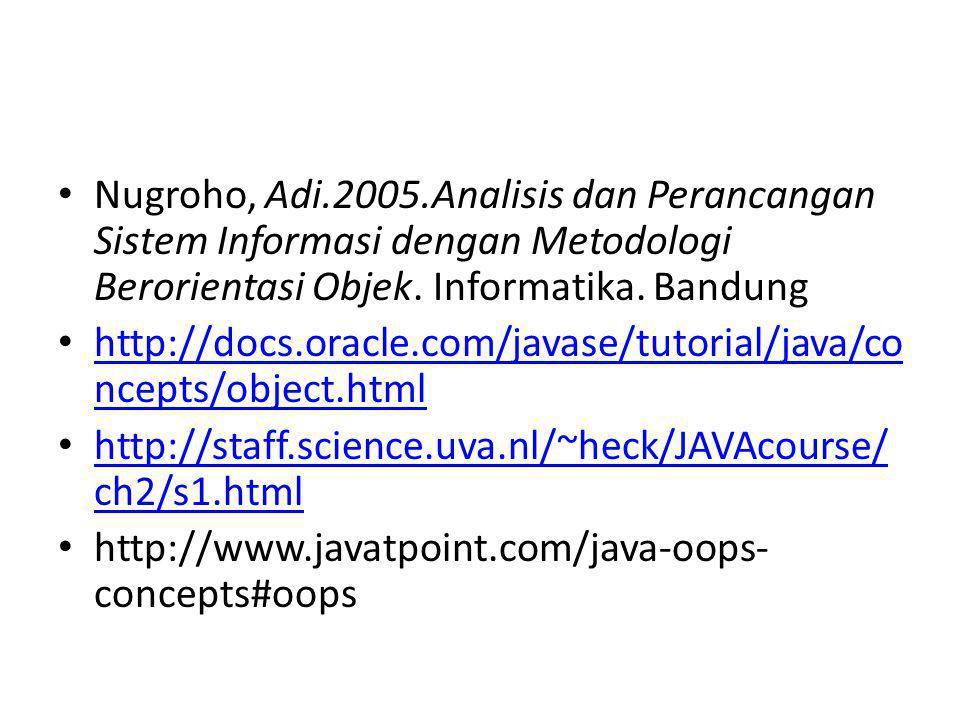 Nugroho, Adi.2005.Analisis dan Perancangan Sistem Informasi dengan Metodologi Berorientasi Objek. Informatika. Bandung http://docs.oracle.com/javase/t