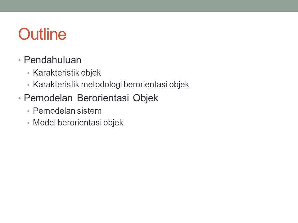 Outline Pendahuluan Karakteristik objek Karakteristik metodologi berorientasi objek Pemodelan Berorientasi Objek Pemodelan sistem Model berorientasi o