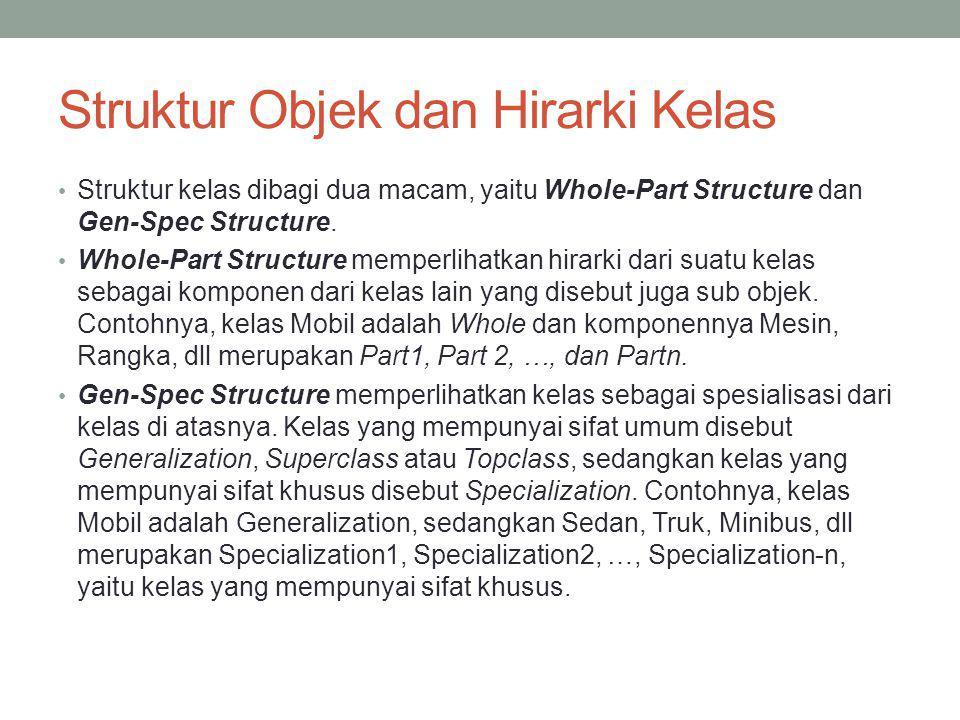 Struktur Objek dan Hirarki Kelas Struktur kelas dibagi dua macam, yaitu Whole-Part Structure dan Gen-Spec Structure. Whole-Part Structure memperlihatk