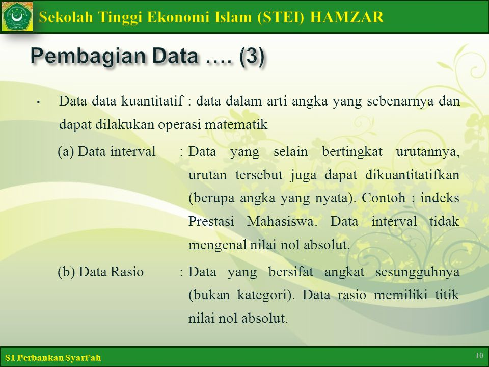 Data data kuantitatif : data dalam arti angka yang sebenarnya dan dapat dilakukan operasi matematik (a) Data interval:Data yang selain bertingkat urutannya, urutan tersebut juga dapat dikuantitatifkan (berupa angka yang nyata).