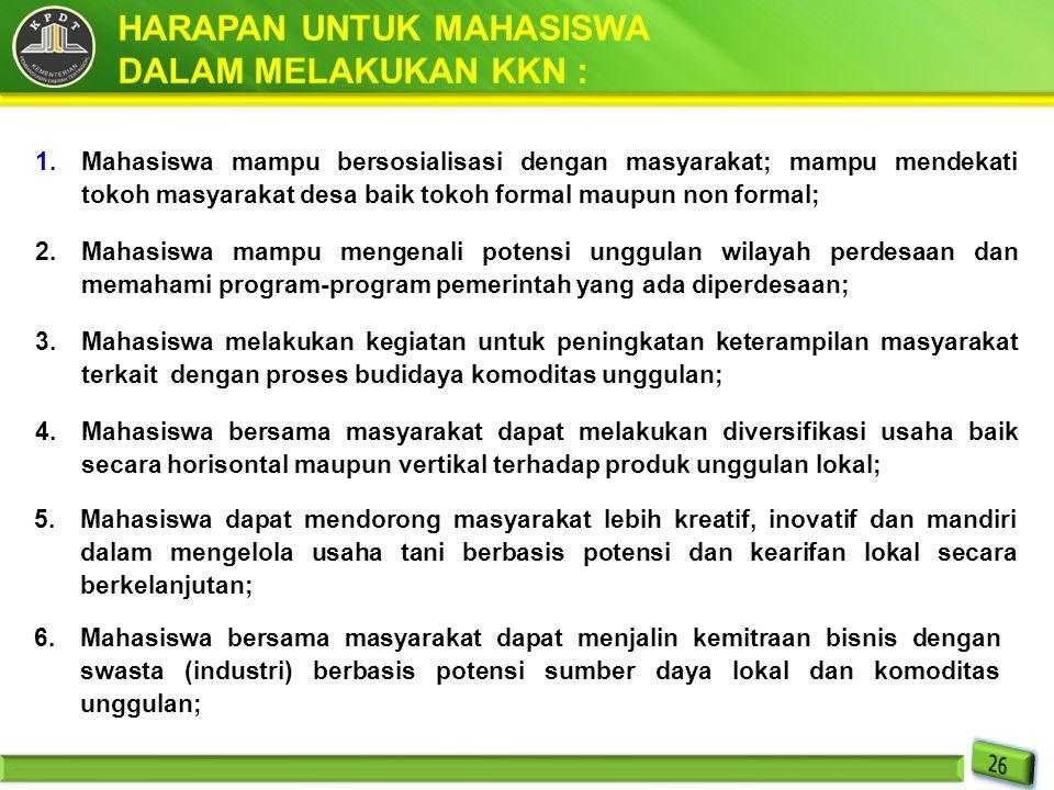 HARAPAN UNTUK MAHASISWA DALAM MELAKUKAN KKN : 1.Mahasiswa mampu bersosialisasi dengan masyarakat; mampu mendekati tokoh masyarakat desa baik tokoh for