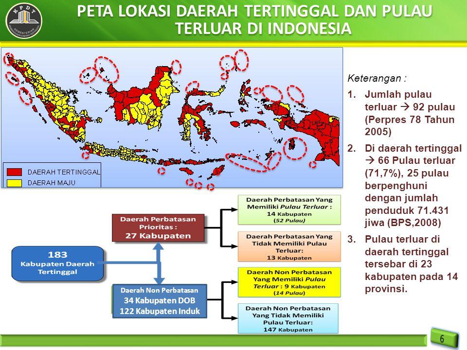 PETA LOKASI DAERAH TERTINGGAL DAN PULAU TERLUAR DI INDONESIA Keterangan : 1.Jumlah pulau terluar  92 pulau (Perpres 78 Tahun 2005) 2.Di daerah tertin
