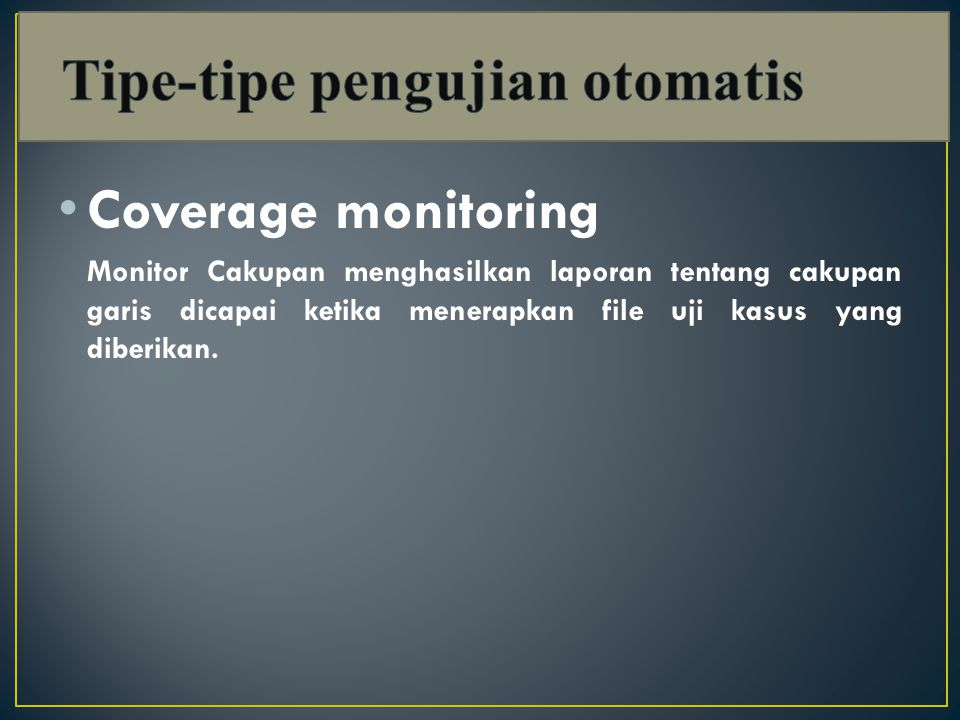 Coverage monitoring Monitor Cakupan menghasilkan laporan tentang cakupan garis dicapai ketika menerapkan file uji kasus yang diberikan.