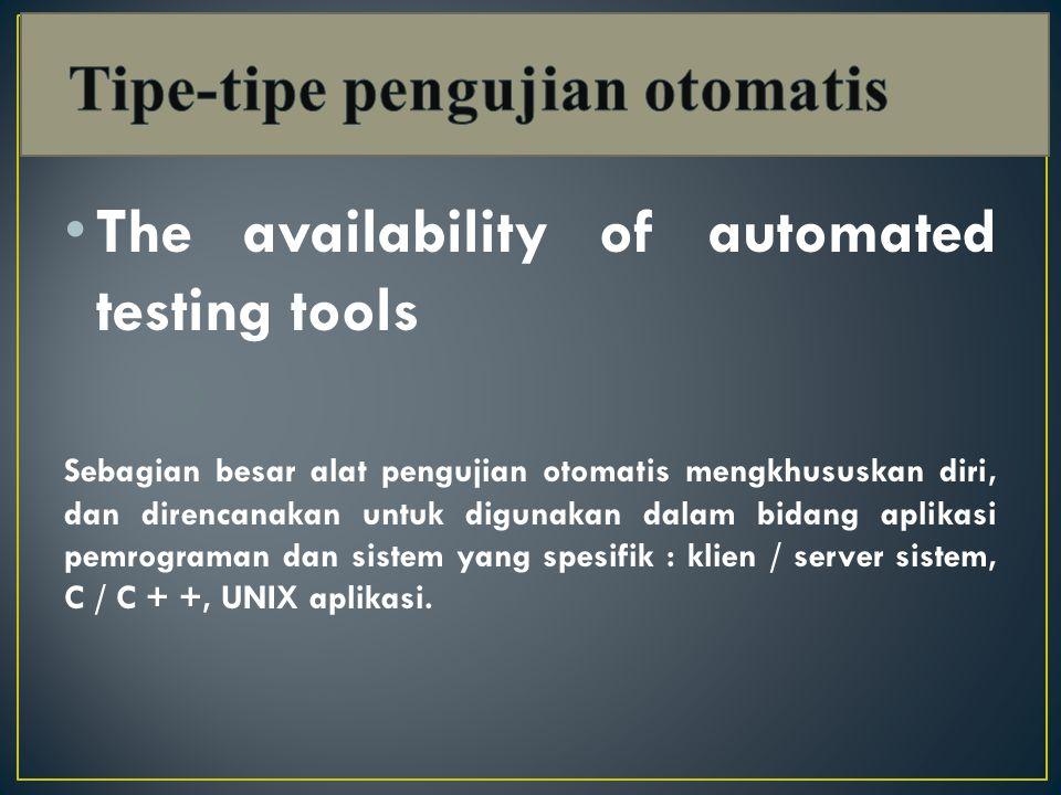 The availability of automated testing tools Sebagian besar alat pengujian otomatis mengkhususkan diri, dan direncanakan untuk digunakan dalam bidang aplikasi pemrograman dan sistem yang spesifik : klien / server sistem, C / C + +, UNIX aplikasi.