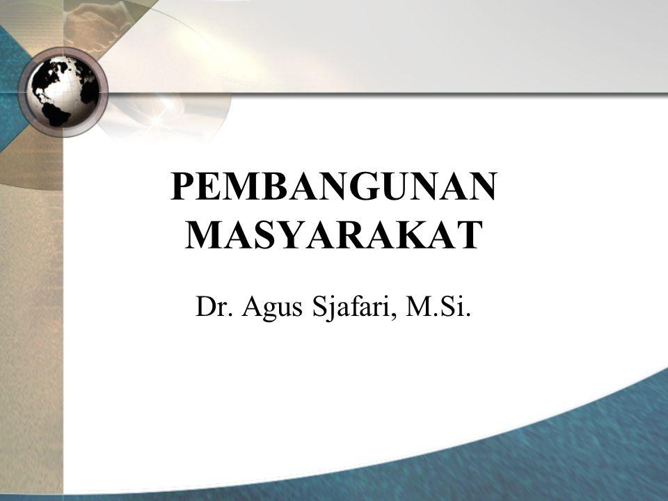 PEMBANGUNAN MASYARAKAT Dr. Agus Sjafari, M.Si.