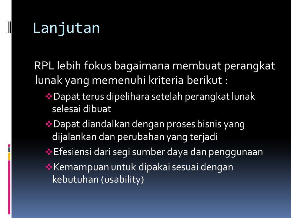 Lanjutan RPL lebih fokus bagaimana membuat perangkat lunak yang memenuhi kriteria berikut :  Dapat terus dipelihara setelah perangkat lunak selesai d