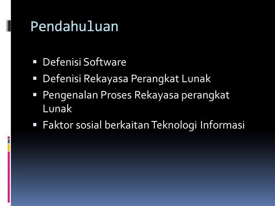 Pendahuluan  Defenisi Software  Defenisi Rekayasa Perangkat Lunak  Pengenalan Proses Rekayasa perangkat Lunak  Faktor sosial berkaitan Teknologi I