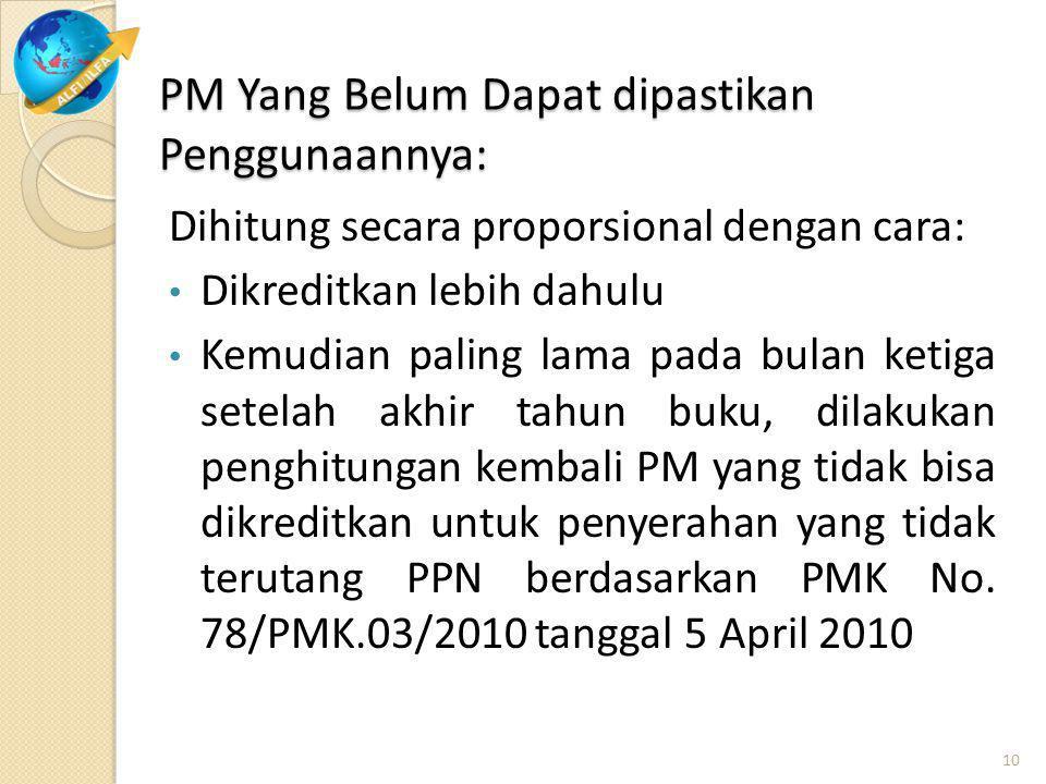PM Yang Belum Dapat dipastikan Penggunaannya: Dihitung secara proporsional dengan cara: Dikreditkan lebih dahulu Kemudian paling lama pada bulan ketig