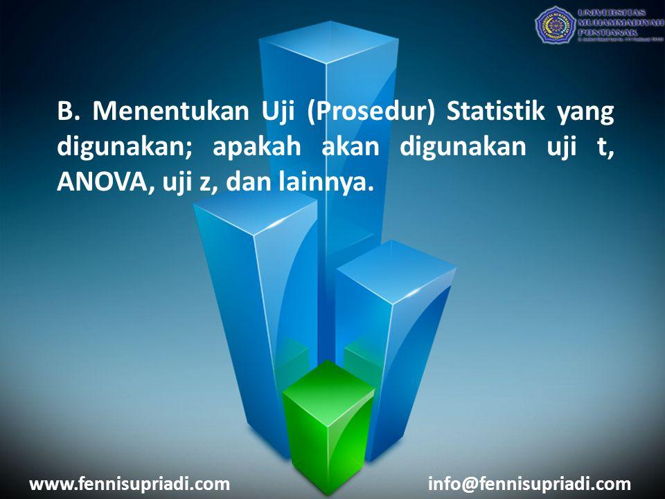 B. Menentukan Uji (Prosedur) Statistik yang digunakan; apakah akan digunakan uji t, ANOVA, uji z, dan lainnya. www.fennisupriadi.cominfo@fennisupriadi