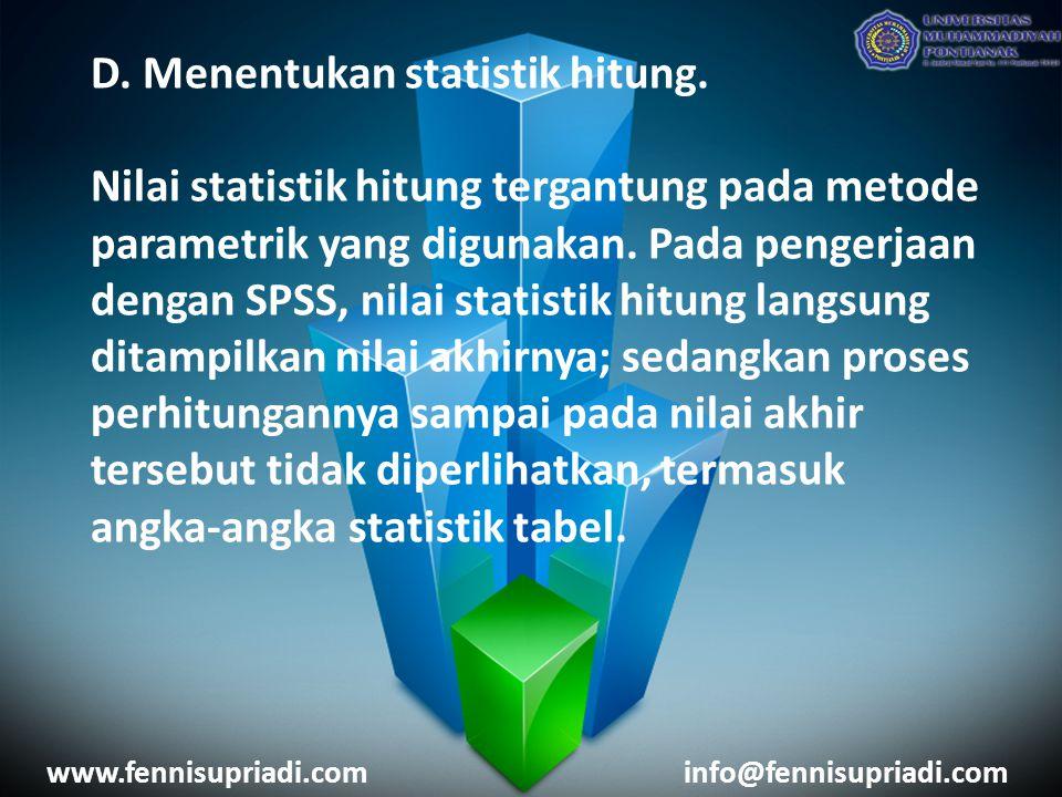 D. Menentukan statistik hitung. Nilai statistik hitung tergantung pada metode parametrik yang digunakan. Pada pengerjaan dengan SPSS, nilai statistik
