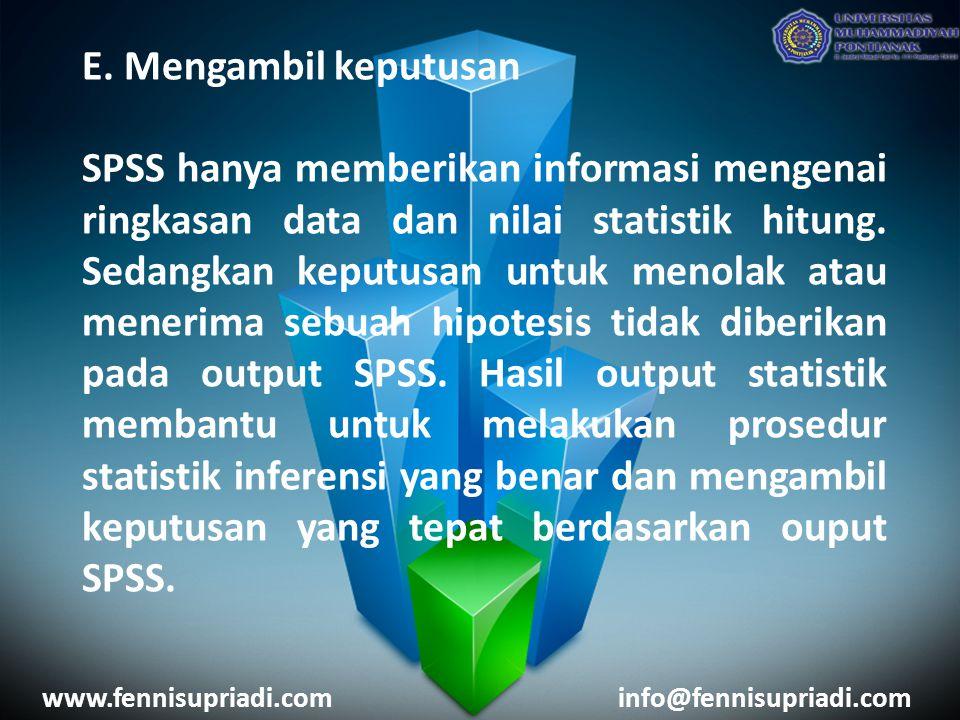E. Mengambil keputusan SPSS hanya memberikan informasi mengenai ringkasan data dan nilai statistik hitung. Sedangkan keputusan untuk menolak atau mene