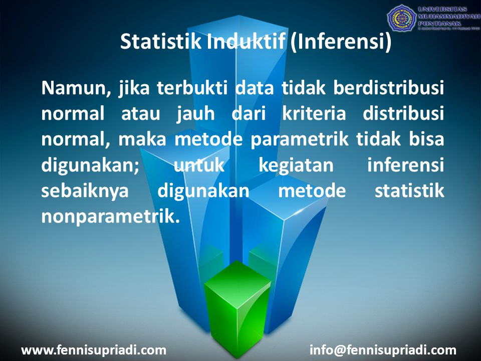 Statistik Induktif (Inferensi) www.fennisupriadi.cominfo@fennisupriadi.com DISTRIBUSI DATA STATISTIK PARAMETRIK DISTRIBUSI NON PARAMETRIK NormalTidak Normal