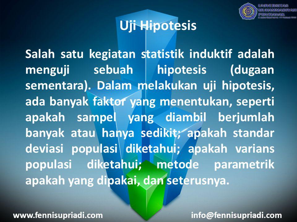 Uji Hipotesis Salah satu kegiatan statistik induktif adalah menguji sebuah hipotesis (dugaan sementara). Dalam melakukan uji hipotesis, ada banyak fak