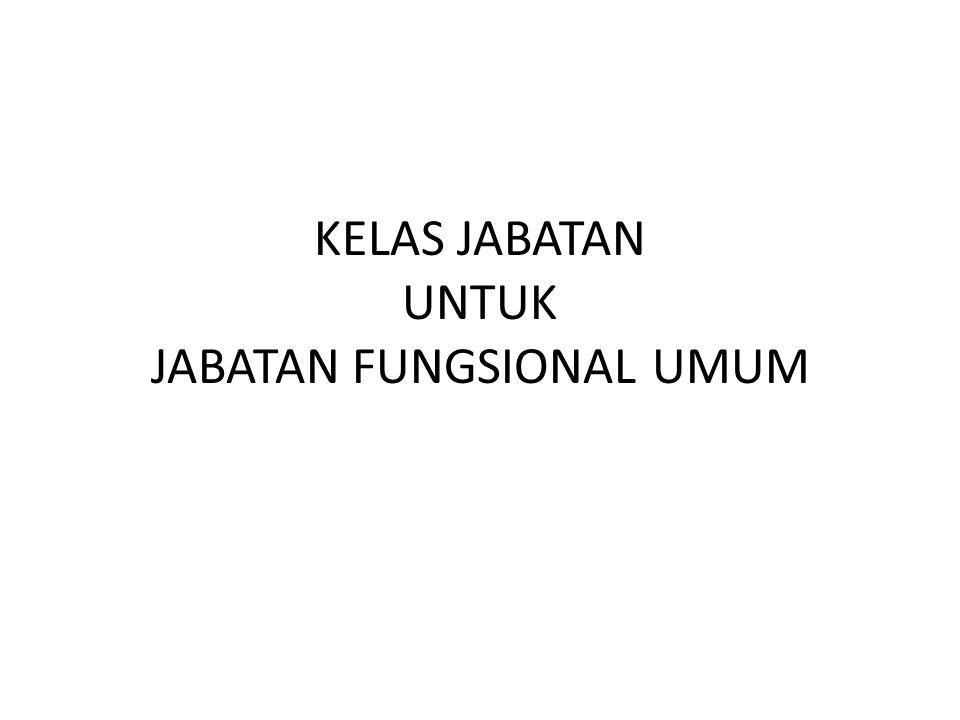 KELAS JABATAN UNTUK JABATAN FUNGSIONAL UMUM