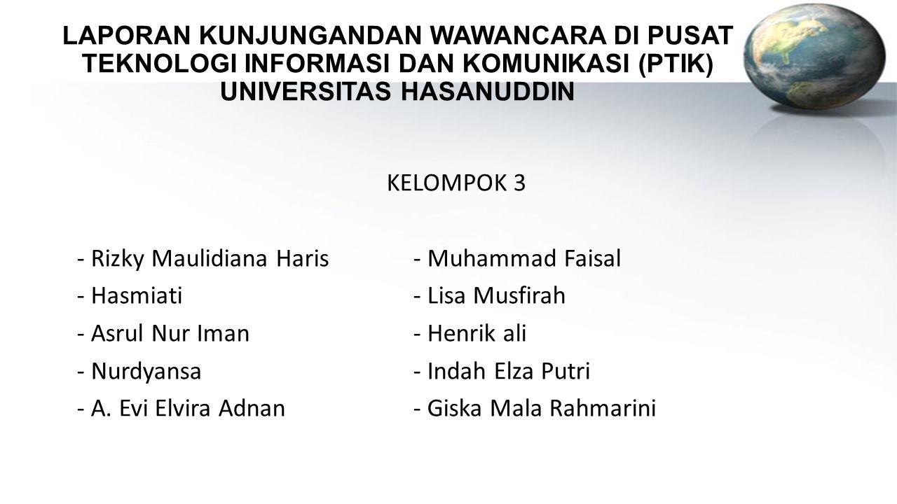 LAPORAN KUNJUNGANDAN WAWANCARA DI PUSAT TEKNOLOGI INFORMASI DAN KOMUNIKASI (PTIK) UNIVERSITAS HASANUDDIN KELOMPOK 3 - Rizky Maulidiana Haris- Muhammad