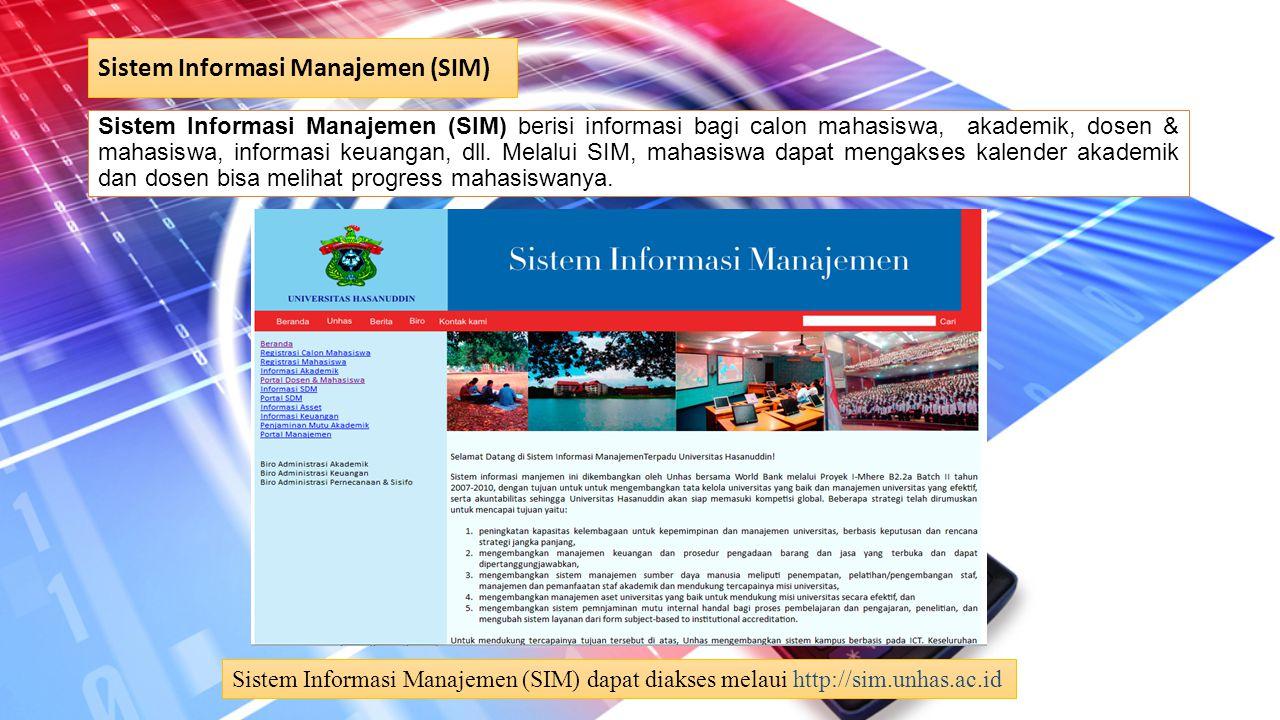 Sistem Informasi Manajemen (SIM) Sistem Informasi Manajemen (SIM) berisi informasi bagi calon mahasiswa, akademik, dosen & mahasiswa, informasi keuang