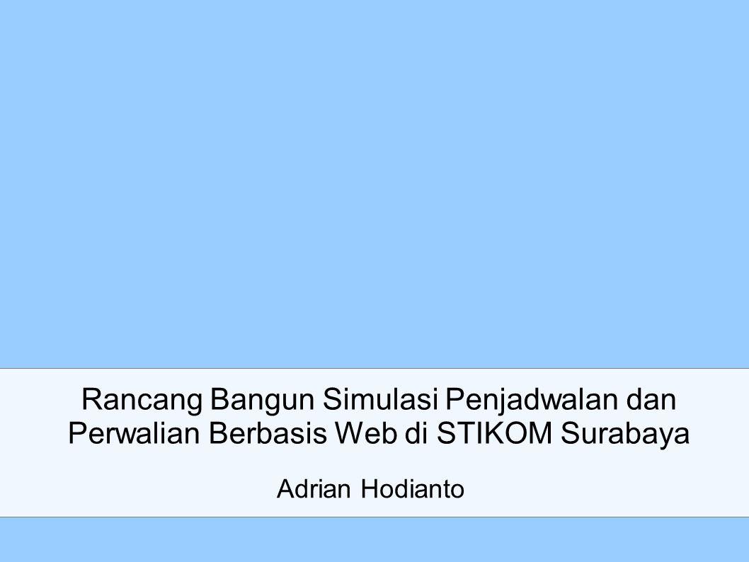 Rancang Bangun Simulasi Penjadwalan dan Perwalian Berbasis Web di STIKOM Surabaya Adrian Hodianto