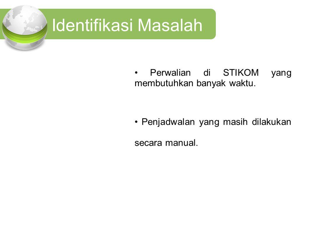 Identifikasi Masalah Perwalian di STIKOM yang membutuhkan banyak waktu. Penjadwalan yang masih dilakukan secara manual.
