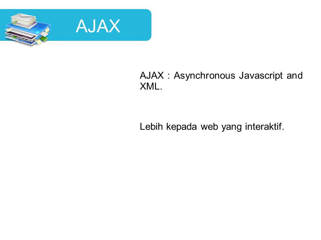 AJAX AJAX : Asynchronous Javascript and XML. Lebih kepada web yang interaktif.