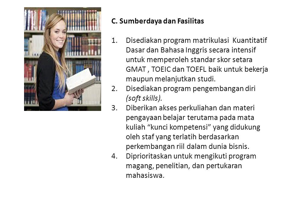 C. Sumberdaya dan Fasilitas 1.Disediakan program matrikulasi Kuantitatif Dasar dan Bahasa Inggris secara intensif untuk memperoleh standar skor setara