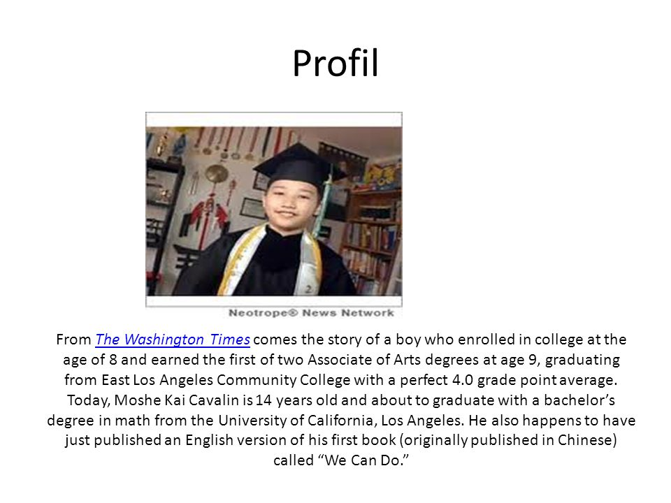 Profil From The Washington Times comes the story of a boy who enrolled in college at the age of 8 and earned the first of two Associate of Arts degree